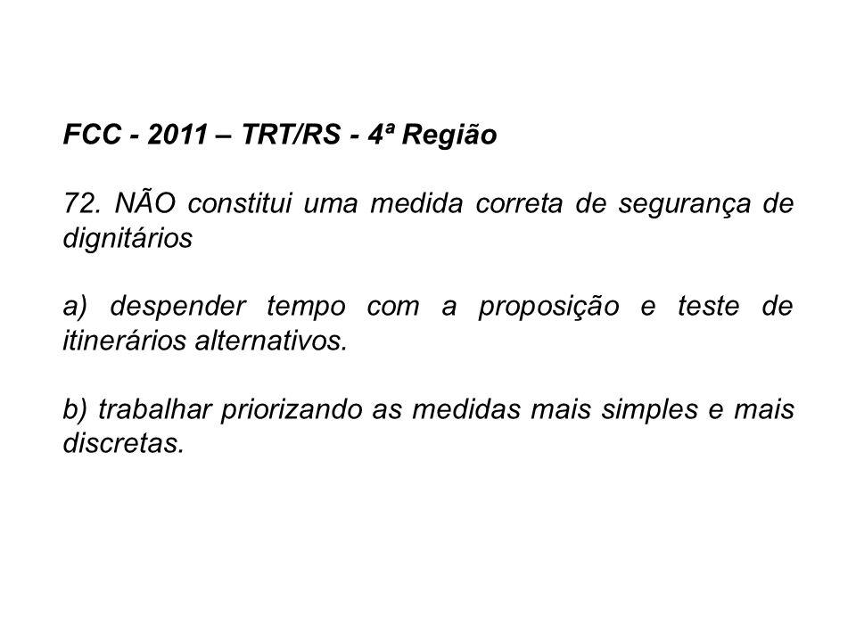 FCC - 2011 – TRT/RS - 4ª Região 72. NÃO constitui uma medida correta de segurança de dignitários.