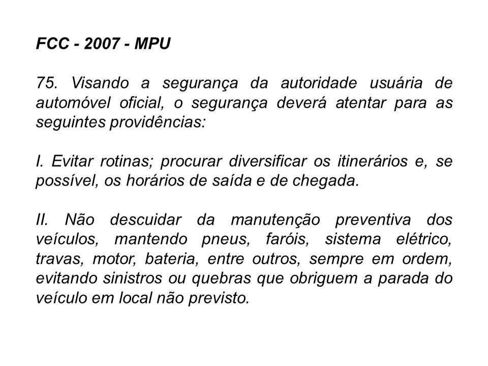 FCC - 2007 - MPU 75. Visando a segurança da autoridade usuária de automóvel oficial, o segurança deverá atentar para as seguintes providências: