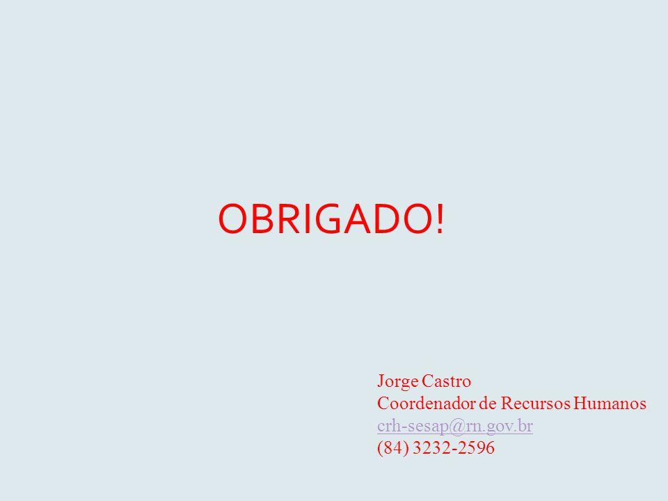 OBRIGADO! Jorge Castro Coordenador de Recursos Humanos