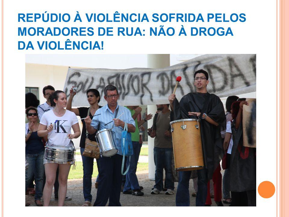 REPÚDIO À VIOLÊNCIA SOFRIDA PELOS MORADORES DE RUA: NÃO À DROGA DA VIOLÊNCIA!