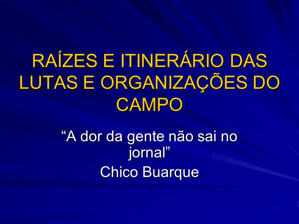 RAÍZES E ITINERÁRIO DAS LUTAS E ORGANIZAÇÕES DO CAMPO