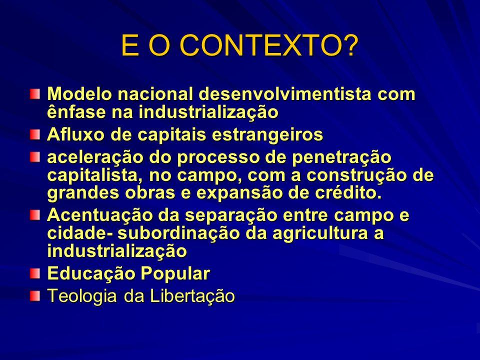 E O CONTEXTO Modelo nacional desenvolvimentista com ênfase na industrialização. Afluxo de capitais estrangeiros.