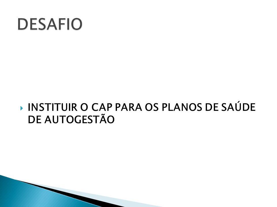 DESAFIO INSTITUIR O CAP PARA OS PLANOS DE SAÚDE DE AUTOGESTÃO