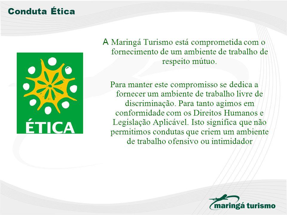 Conduta Ética A Maringá Turismo está comprometida com o fornecimento de um ambiente de trabalho de respeito mútuo.