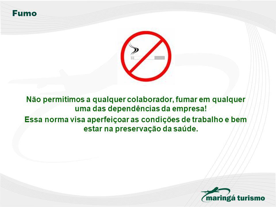 Fumo Não permitimos a qualquer colaborador, fumar em qualquer uma das dependências da empresa!