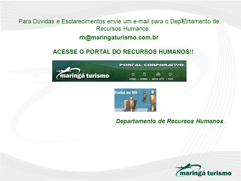 rh@maringaturismo.com.br ACESSE O PORTAL DO RECURSOS HUMANOS!!