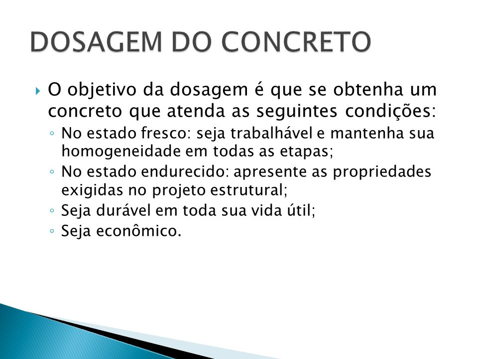 DOSAGEM DO CONCRETO O objetivo da dosagem é que se obtenha um concreto que atenda as seguintes condições: