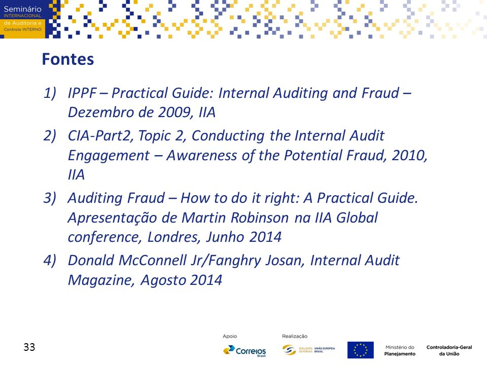 Fontes IPPF – Practical Guide: Internal Auditing and Fraud – Dezembro de 2009, IIA.
