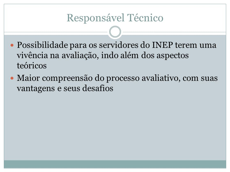 Responsável Técnico Possibilidade para os servidores do INEP terem uma vivência na avaliação, indo além dos aspectos teóricos.