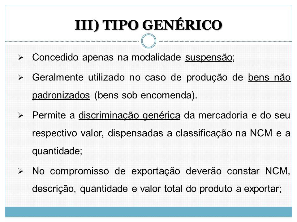 III) TIPO GENÉRICO Concedido apenas na modalidade suspensão;