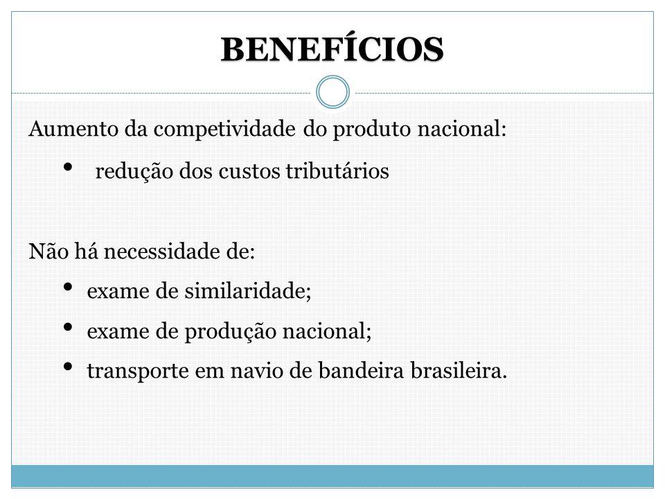 BENEFÍCIOS Aumento da competividade do produto nacional: