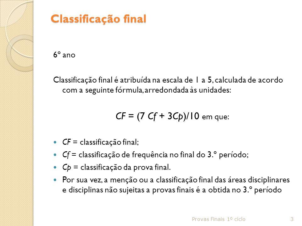 Classificação final CF = (7 Cf + 3Cp)/10 em que: 6º ano