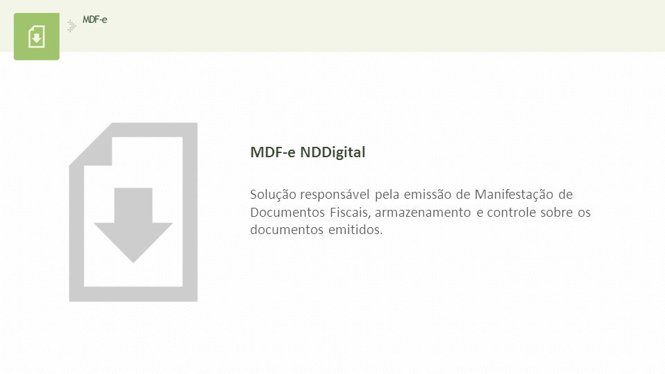MDF-e NDDigital Solução responsável pela emissão de Manifestação de Documentos Fiscais, armazenamento e controle sobre os documentos emitidos.