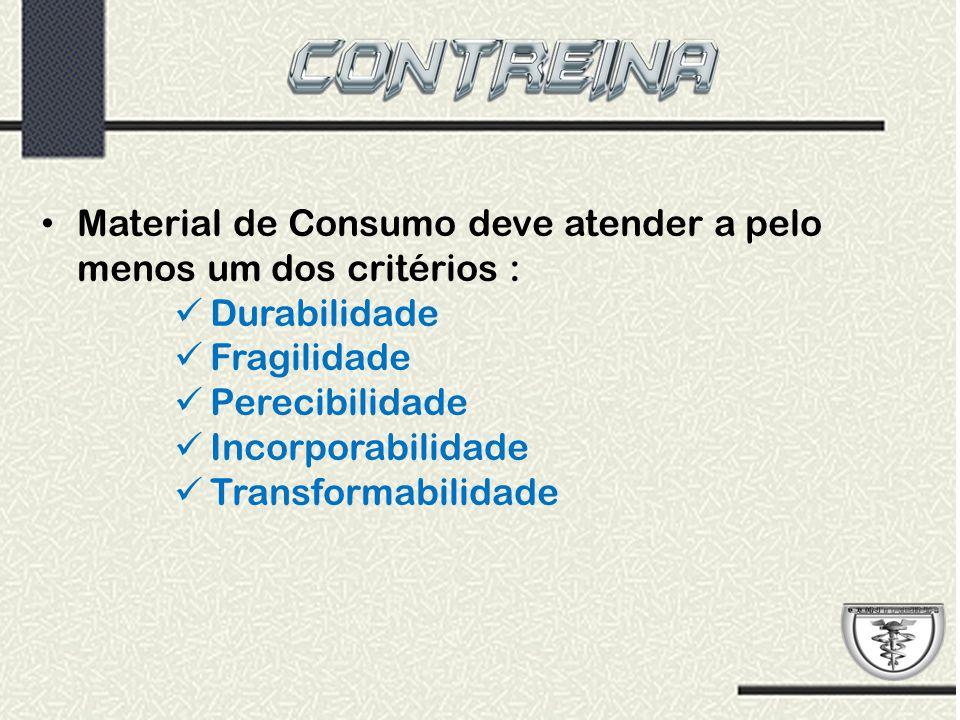 Material de Consumo deve atender a pelo menos um dos critérios :