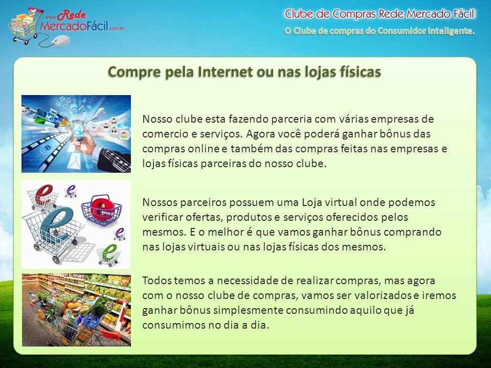 Compre pela Internet ou nas lojas físicas