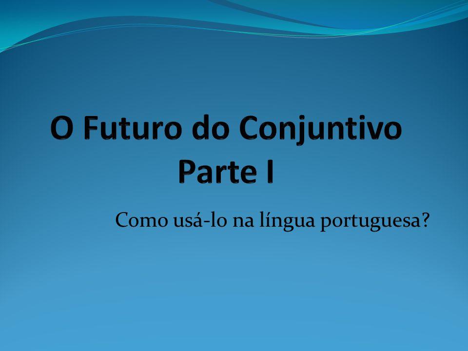 O Futuro do Conjuntivo Parte I
