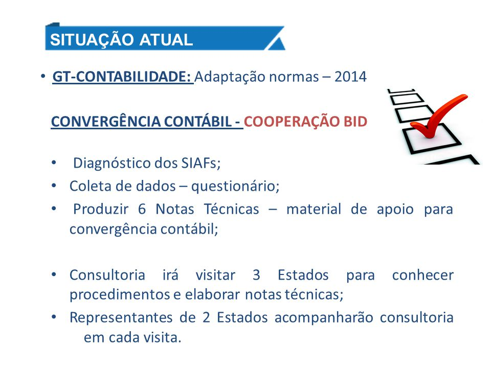 SITUAÇÃO ATUAL GT-CONTABILIDADE: Adaptação normas – 2014. CONVERGÊNCIA CONTÁBIL - COOPERAÇÃO BID. Diagnóstico dos SIAFs;
