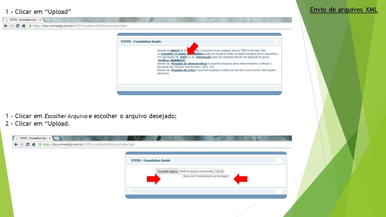 Envio de arquivos XML 1 – Clicar em Upload 1 – Clicar em Escolher Arquivo e escolher o arquivo desejado;