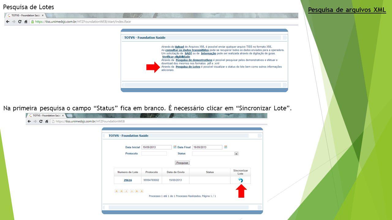 Pesquisa de Lotes Pesquisa de arquivos XML. Na primeira pesquisa o campo Status fica em branco.