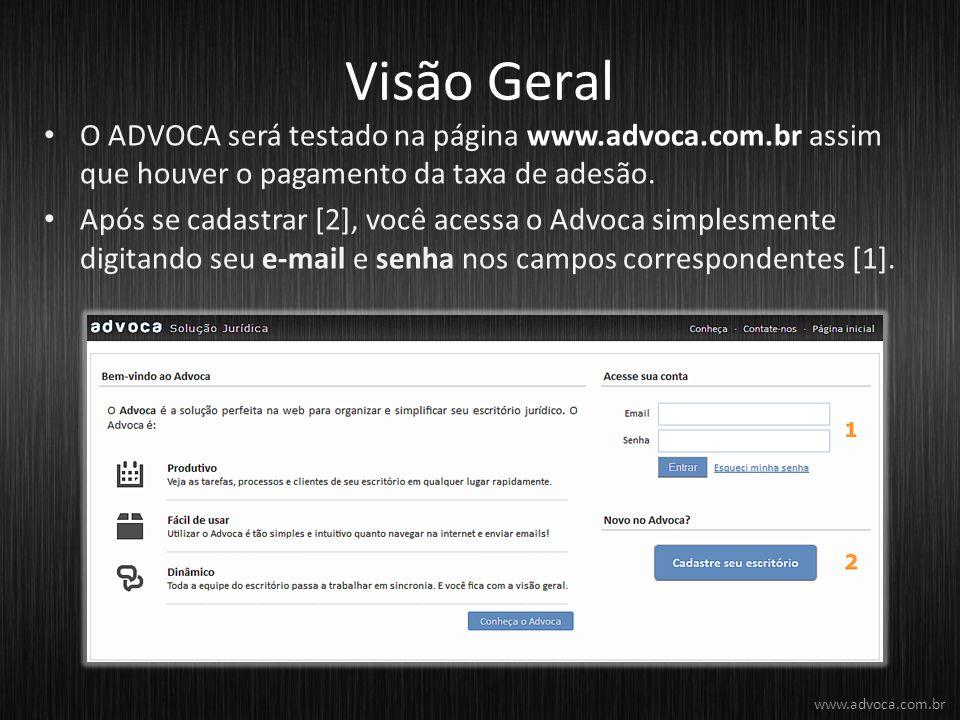 Visão Geral O ADVOCA será testado na página www.advoca.com.br assim que houver o pagamento da taxa de adesão.