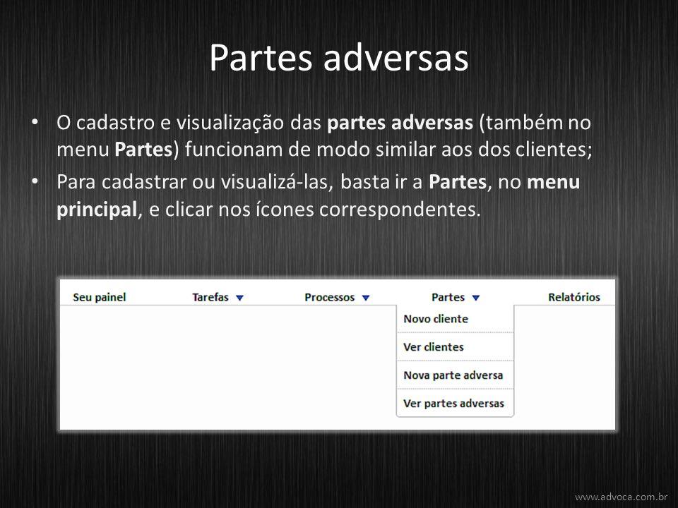 Partes adversas O cadastro e visualização das partes adversas (também no menu Partes) funcionam de modo similar aos dos clientes;