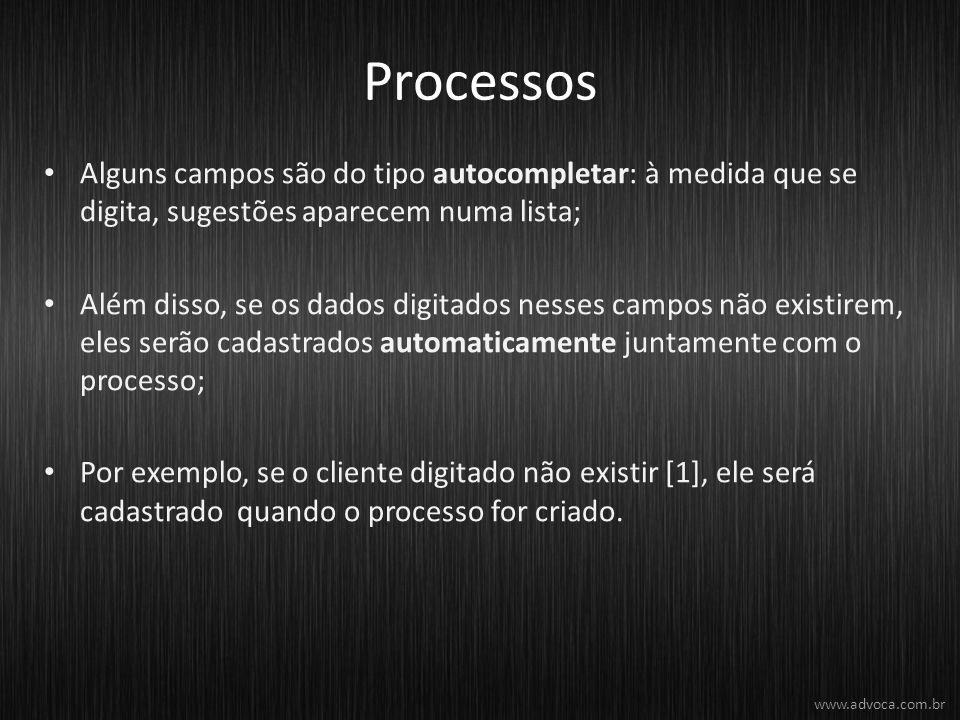 Processos Alguns campos são do tipo autocompletar: à medida que se digita, sugestões aparecem numa lista;