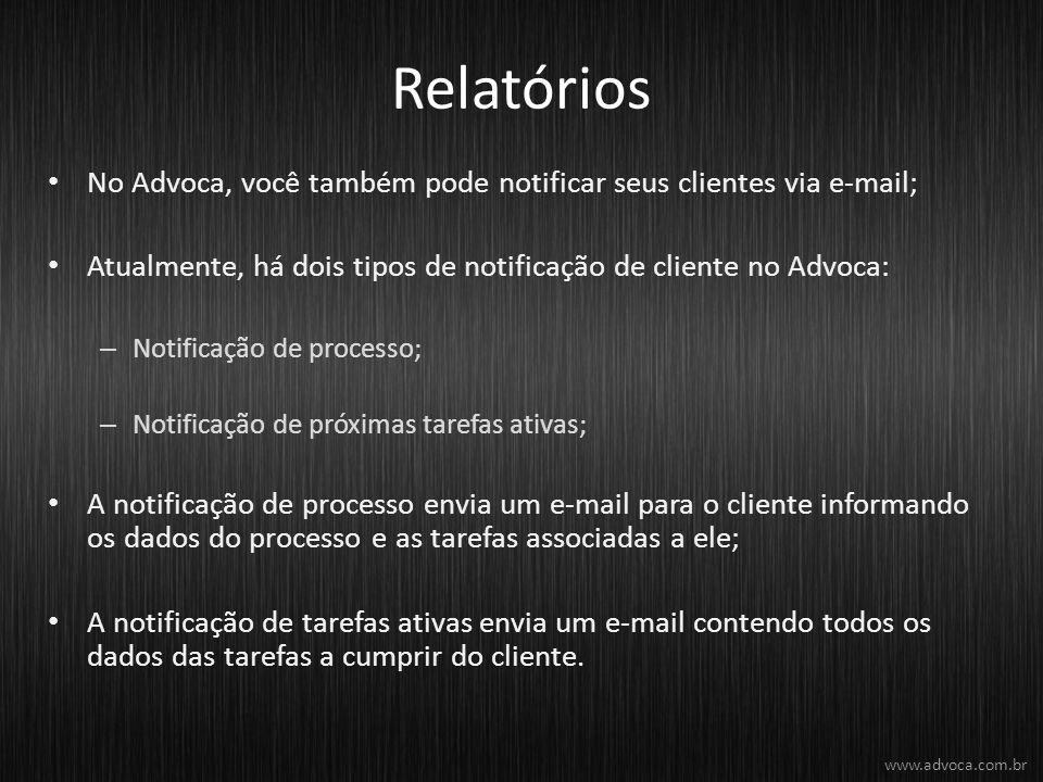 Relatórios No Advoca, você também pode notificar seus clientes via e-mail; Atualmente, há dois tipos de notificação de cliente no Advoca: