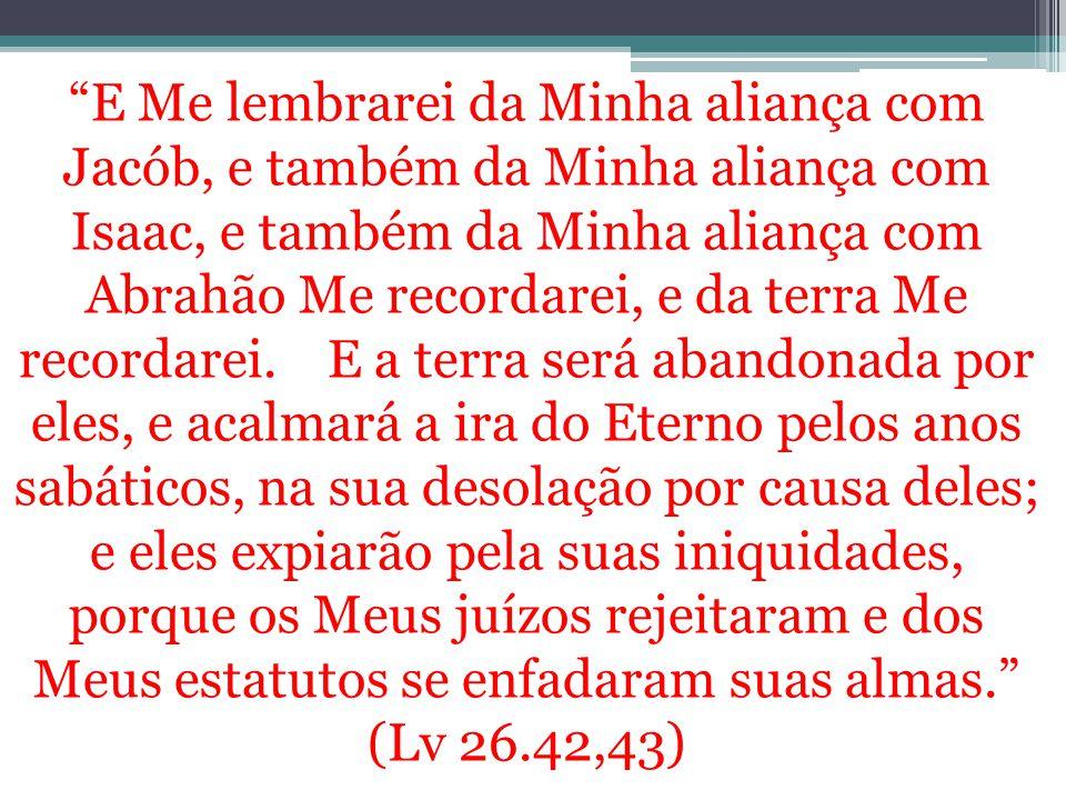 E Me lembrarei da Minha aliança com Jacób, e também da Minha aliança com Isaac, e também da Minha aliança com Abrahão Me recordarei, e da terra Me recordarei.