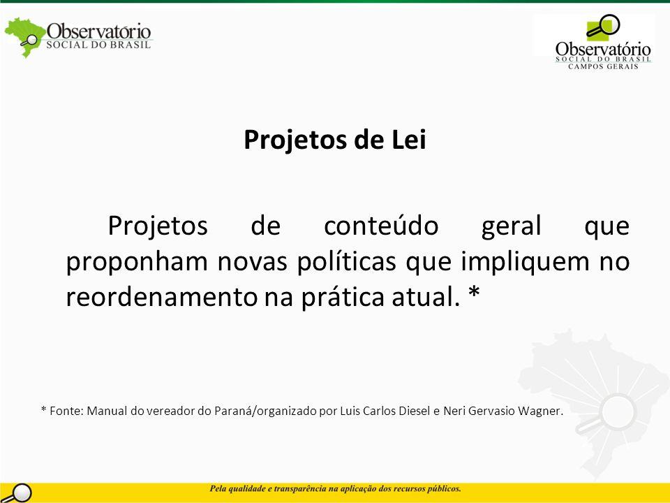 Projetos de Lei Projetos de conteúdo geral que proponham novas políticas que impliquem no reordenamento na prática atual. *