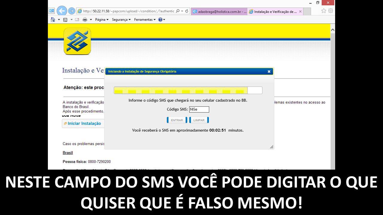NESTE CAMPO DO SMS VOCÊ PODE DIGITAR O QUE QUISER QUE É FALSO MESMO!