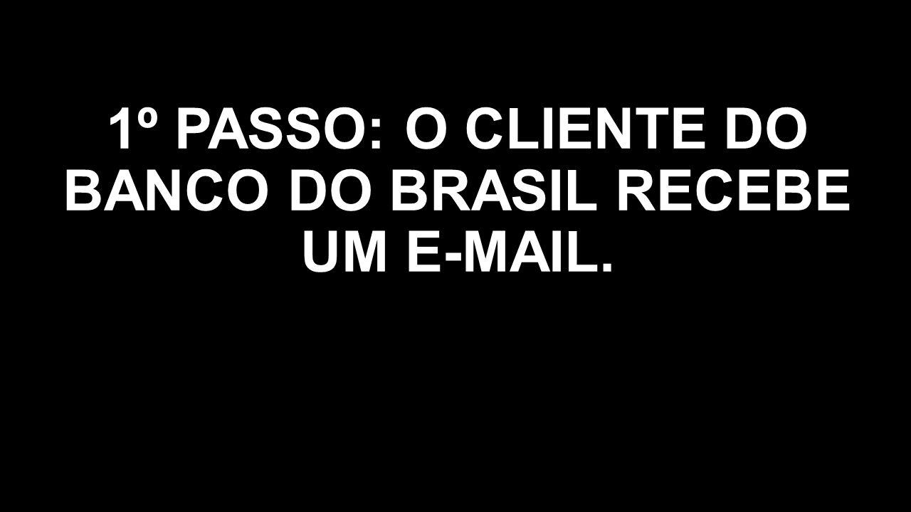 1º PASSO: O CLIENTE DO BANCO DO BRASIL RECEBE UM E-MAIL.