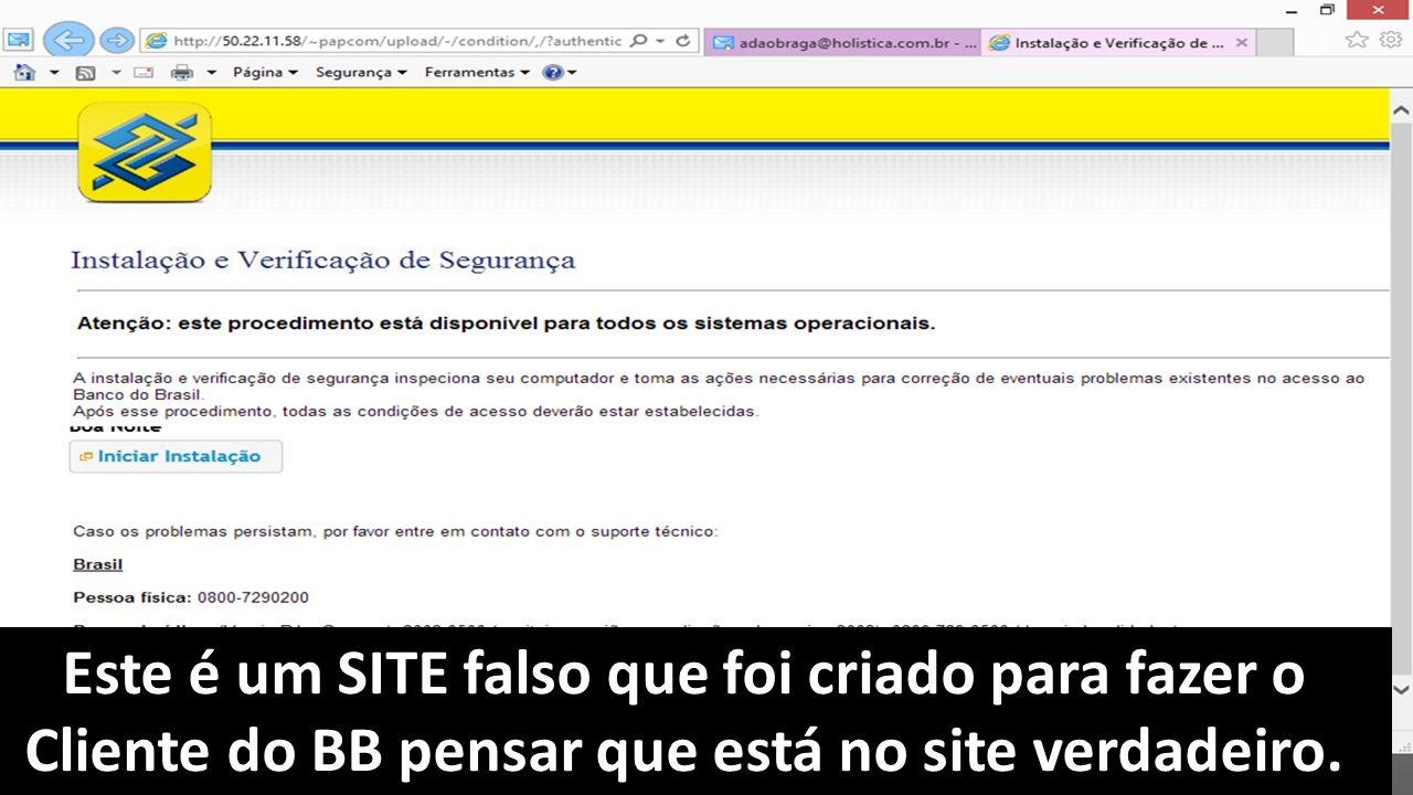 Este é um SITE falso que foi criado para fazer o Cliente do BB pensar que está no site verdadeiro.