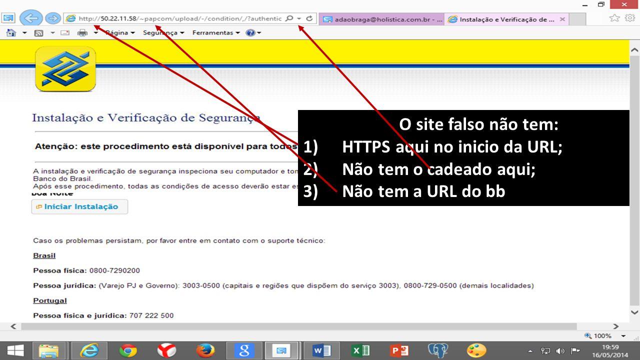 O site falso não tem: HTTPS aqui no inicio da URL; Não tem o cadeado aqui; Não tem a URL do bb