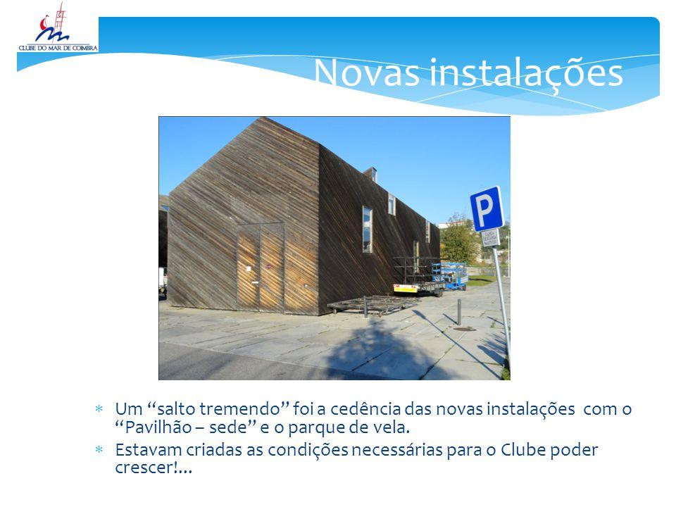 Novas instalações Um salto tremendo foi a cedência das novas instalações com o Pavilhão – sede e o parque de vela.