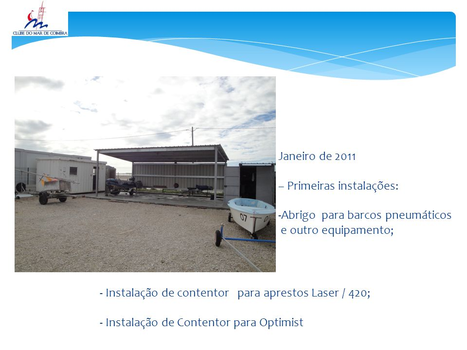 Janeiro de 2011 – Primeiras instalações: Abrigo para barcos pneumáticos. e outro equipamento;