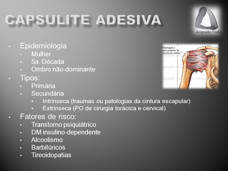 capsulite adesiva Epidemiologia Tipos: Fatores de risco: Mulher
