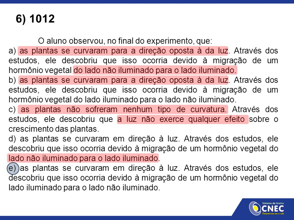6) 1012 O aluno observou, no final do experimento, que: