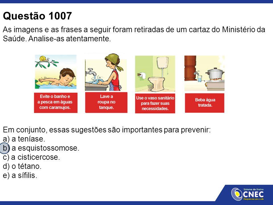 Questão 1007 As imagens e as frases a seguir foram retiradas de um cartaz do Ministério da Saúde. Analise-as atentamente.