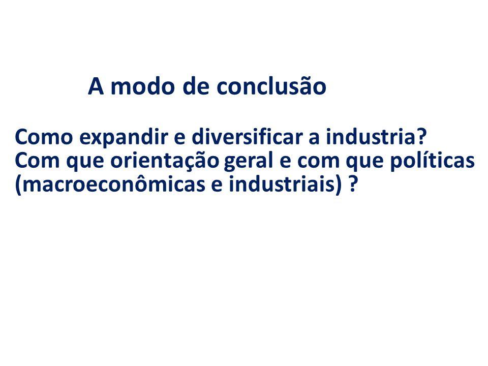 A modo de conclusão Como expandir e diversificar a industria