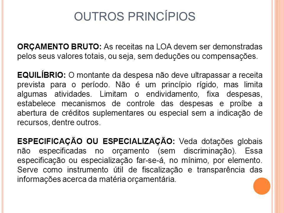 OUTROS PRINCÍPIOS ORÇAMENTO BRUTO: As receitas na LOA devem ser demonstradas pelos seus valores totais, ou seja, sem deduções ou compensações.