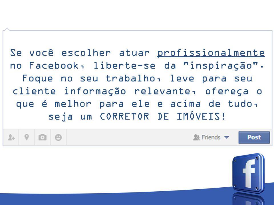 Se você escolher atuar profissionalmente no Facebook, liberte-se da inspiração .