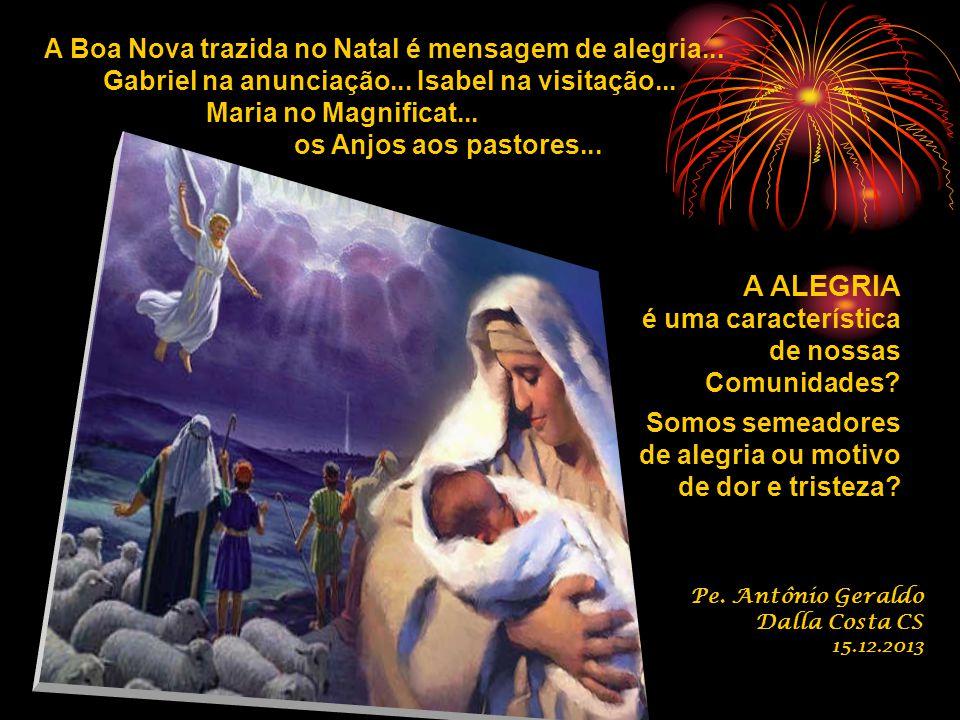 A ALEGRIA A Boa Nova trazida no Natal é mensagem de alegria...