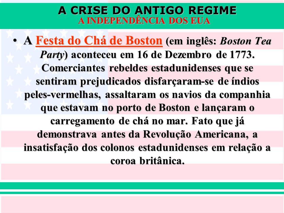 A Festa do Chá de Boston (em inglês: Boston Tea Party) aconteceu em 16 de Dezembro de 1773.