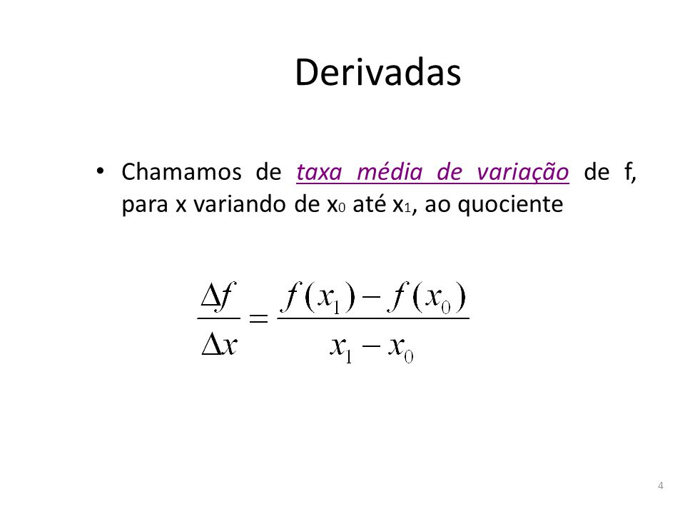Derivadas Chamamos de taxa média de variação de f, para x variando de x0 até x1, ao quociente