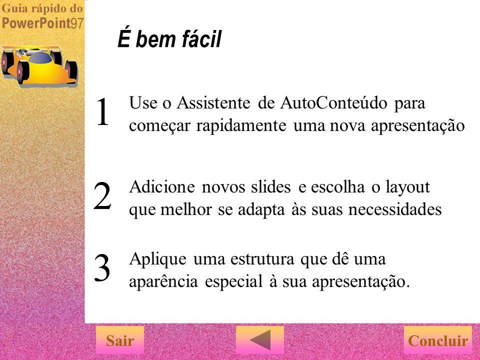 É bem fácil 1. Use o Assistente de AutoConteúdo para começar rapidamente uma nova apresentação. 2.