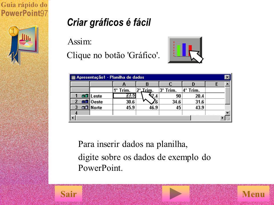 Criar gráficos é fácil Assim: Clique no botão Gráfico .