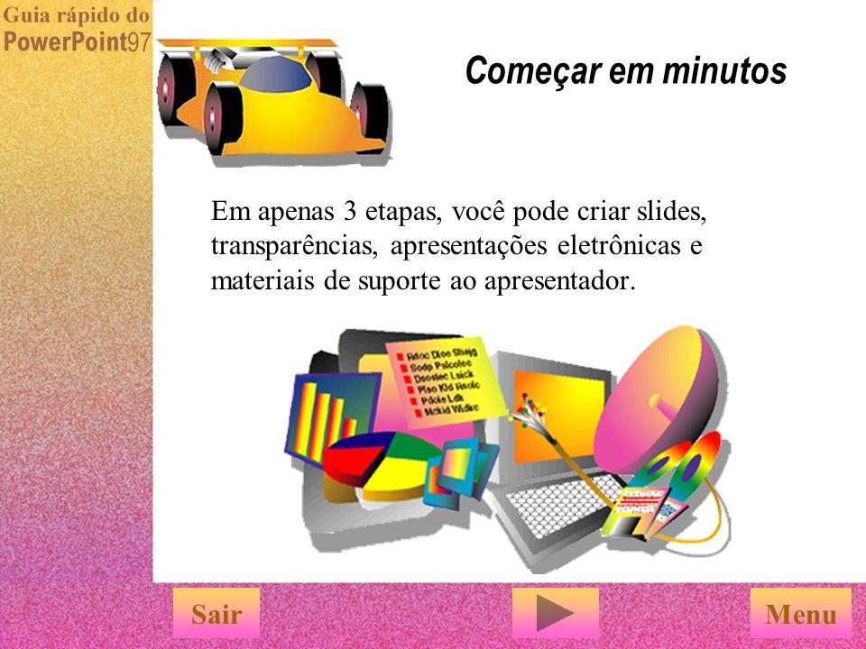 Começar em minutos Em apenas 3 etapas, você pode criar slides, transparências, apresentações eletrônicas e materiais de suporte ao apresentador.