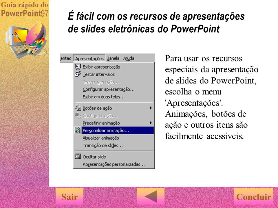 É fácil com os recursos de apresentações de slides eletrônicas do PowerPoint