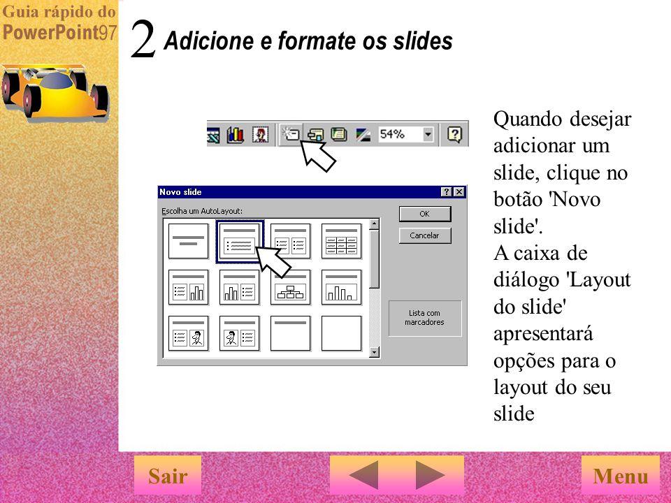 Adicione e formate os slides