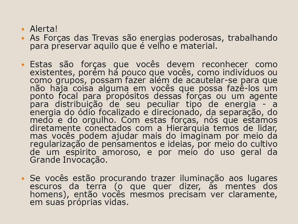 Alerta! As Forças das Trevas são energias poderosas, trabalhando para preservar aquilo que é velho e material.